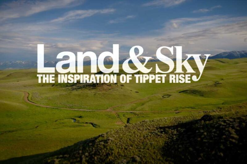 Land & Sky - The Inspiration of Tippet Rise