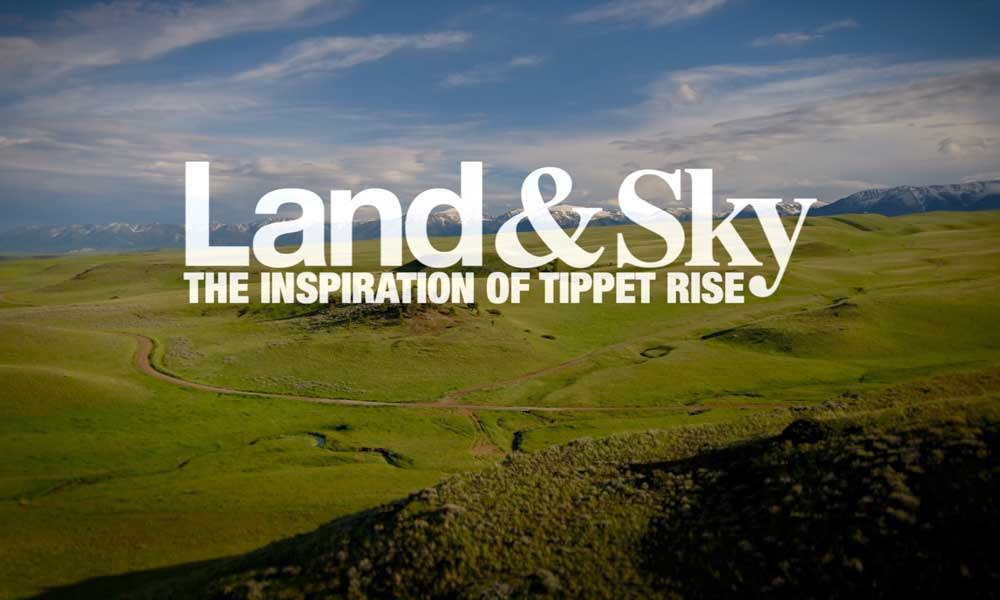 Land & Sky – The Inspiration of Tippet Rise