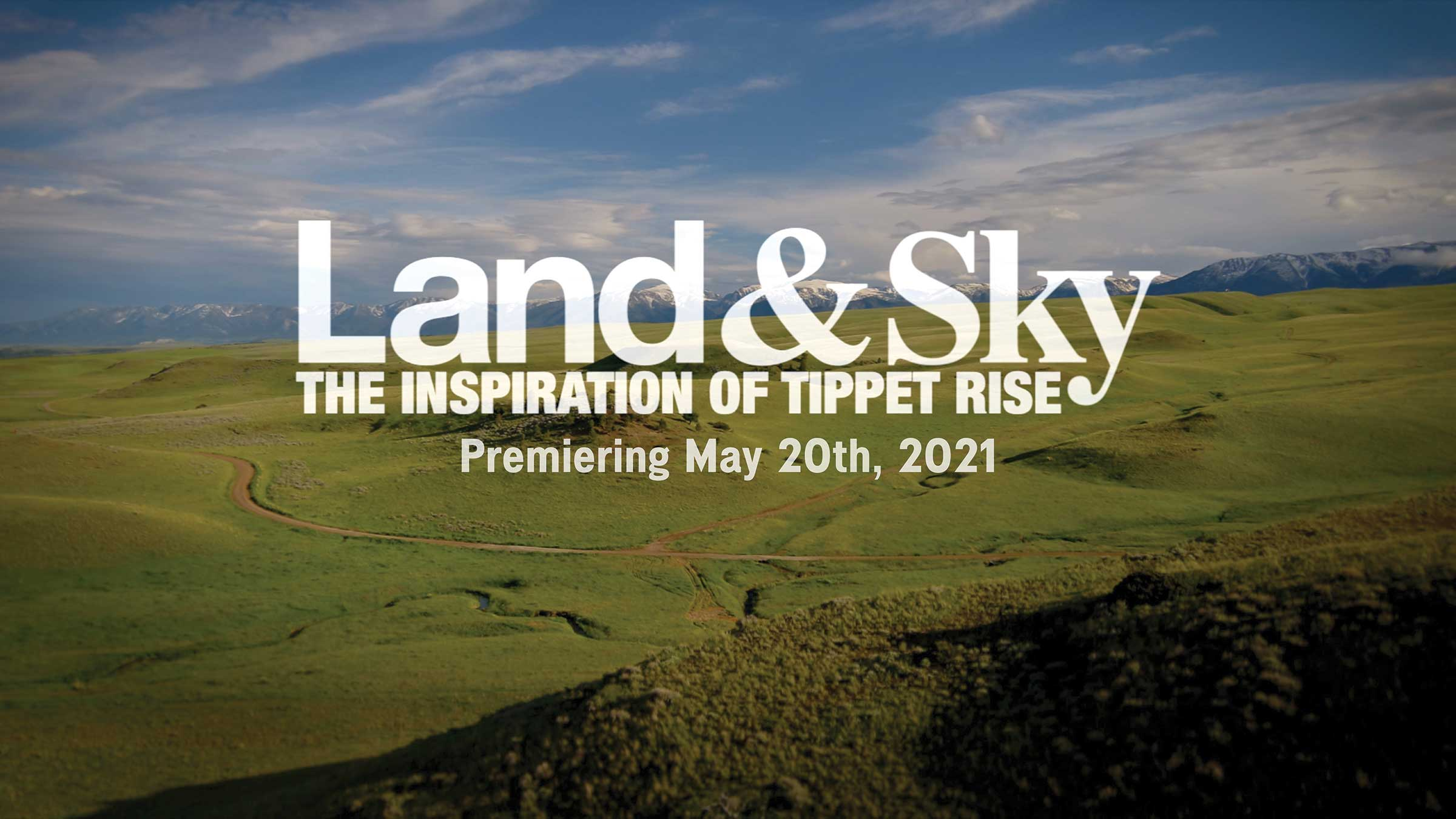 Land & Sky - The Inspiration of Tippet Rise: Premiering May 20th, 2021